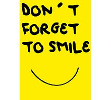 DONT FORGET TO SMILE Photographic Print