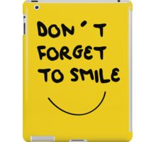 DONT FORGET TO SMILE iPad Case/Skin