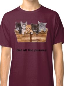 Get All The Pussies Classic T-Shirt