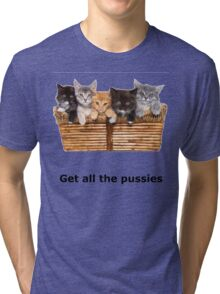 Get All The Pussies Tri-blend T-Shirt