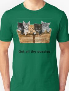 Get All The Pussies T-Shirt