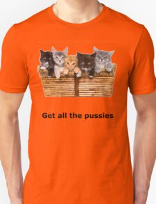 Get All The Pussies Unisex T-Shirt