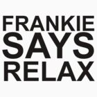 Frankie Says Relax by SamanthaMirosch