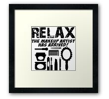 RELAX The Makeup Artist Has Arrived! Framed Print