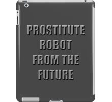 Prostitute Robot From The Future iPad Case/Skin