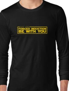May the Forced Induction be With You Long Sleeve T-Shirt