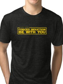 May the Forced Induction be With You Tri-blend T-Shirt
