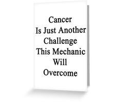 Cancer Is Just Another Challenge This Mechanic Will Overcome  Greeting Card