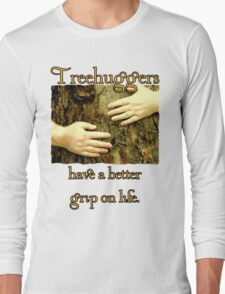 Treehuggers Have a Better Grip on Life Long Sleeve T-Shirt