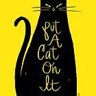 Put A Cat On It by zackolantern