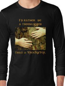 I'd Rather be a Treehugger Long Sleeve T-Shirt