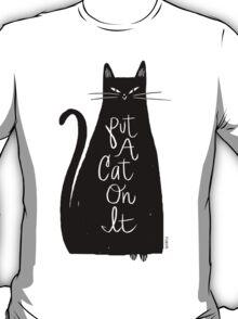 Put A Cat On It T-Shirt