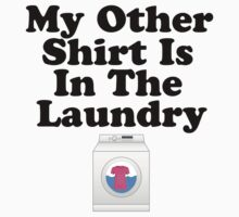 My Other Shirt Is In The Laundry Black Text T-Shirt & Sticker   by FunAndSexyTees