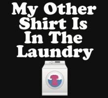 My Other Shirt Is In The Laundry White Text T-Shirt  by FunAndSexyTees