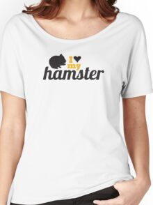 I love my hamster Women's Relaxed Fit T-Shirt