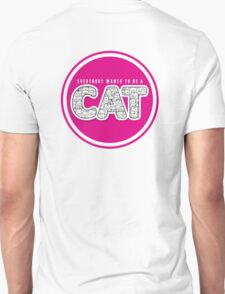 Eveybody wants to be a cat Unisex T-Shirt