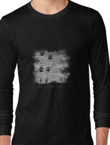The cat was here... Long Sleeve T-Shirt