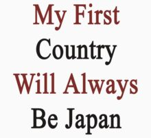 My First Country Will Always Be Japan  by supernova23