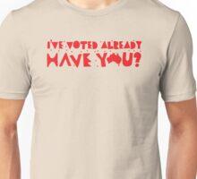 I've already VOTED have you? (Triple j hottest 100 Australia) Unisex T-Shirt