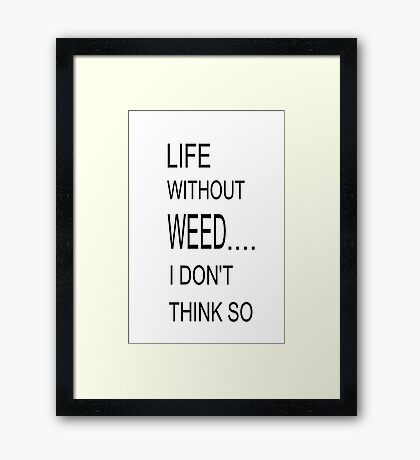 LIFE WITHOUT WEED Framed Print