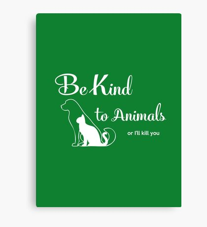 Be Kind to Animals Canvas Print