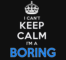 I can't keep calm. I'm a BORING T-Shirt