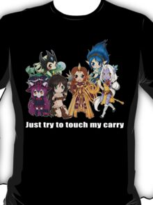 Just try to touch my carry - League of Legends support T-Shirt