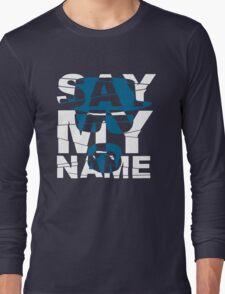 Say My Name (Breaking Bad) Long Sleeve T-Shirt