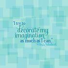 Decorate My Imagination by mezzotessitura