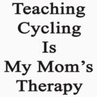 Teaching Cycling Is My Mom's Therapy  by supernova23