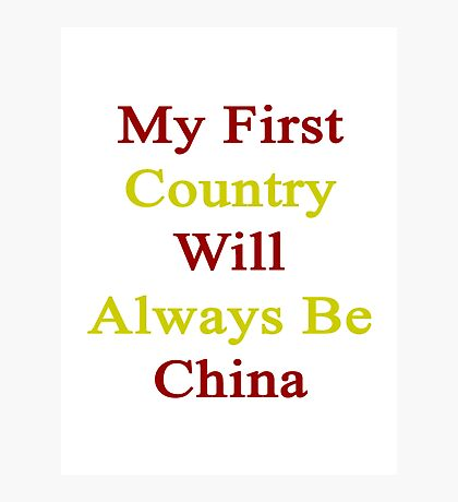 My First Country Will Always Be China  Photographic Print