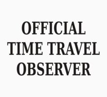 Official time travel observer Kids Tee