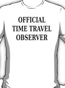 Official time travel observer T-Shirt