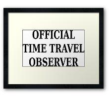 Official time travel observer Framed Print