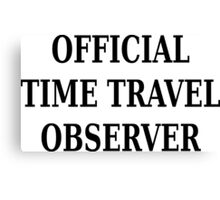 Official time travel observer Canvas Print