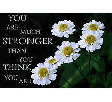 You are Stronger than You think You are Photographic Print
