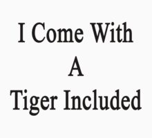 I Come With A Tiger Included  by supernova23