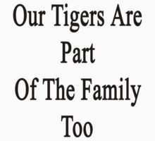 Our Tigers Are Part Of The Family Too  by supernova23