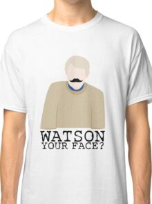 Watson Your Face, John? Classic T-Shirt