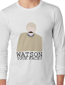 Watson Your Face, John? Long Sleeve T-Shirt