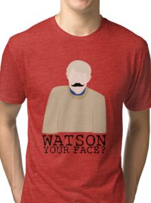 Watson Your Face, John? Tri-blend T-Shirt
