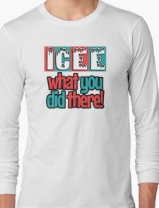 ICEE What You Did There! Long Sleeve T-Shirt