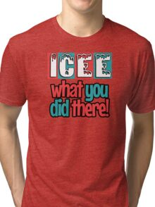 ICEE What You Did There! Tri-blend T-Shirt