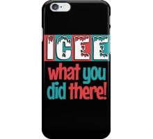 ICEE What You Did There! iPhone Case/Skin