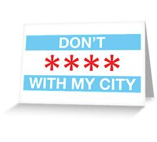 Don't **** with my city Greeting Card