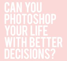 CAN YOU PHOTOSHOP YOUR LIFE WITH BETTER DECISIONS? One Piece - Long Sleeve
