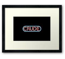 CRUDE Framed Print
