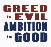 Greed Evil Ambition Good by AuntieShoe