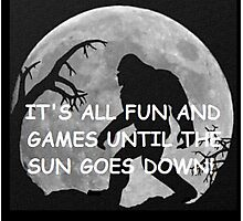 It's All Fun And Games Until The Sun Goes Down Photographic Print