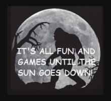 It's All Fun And Games Until The Sun Goes Down by SquatchCentral